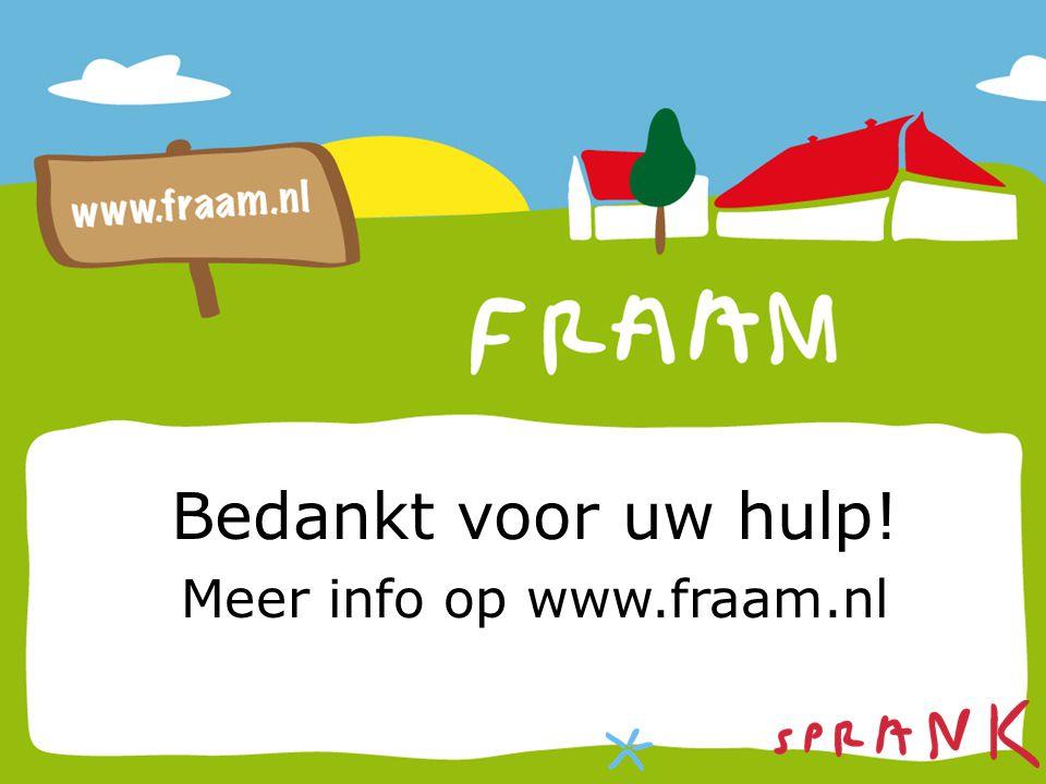 Bedankt voor uw hulp! Meer info op www.fraam.nl