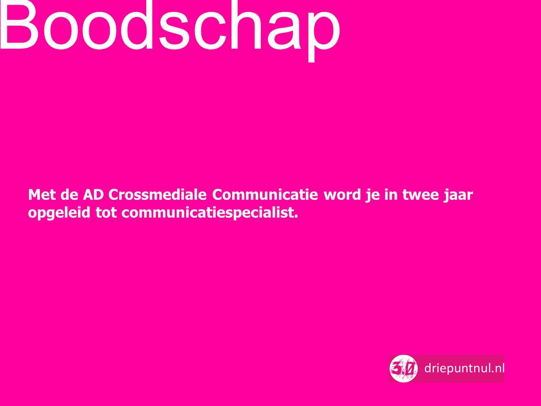 Boodschap Met de AD Crossmediale Communicatie word je in twee jaar opgeleid tot communicatiespecialist.