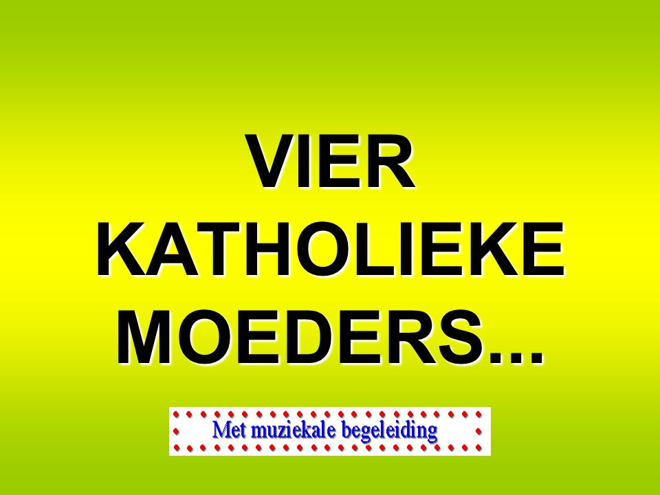 VIER KATHOLIEKE MOEDERS...