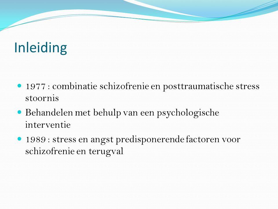 Inleiding 1977 : combinatie schizofrenie en posttraumatische stress stoornis. Behandelen met behulp van een psychologische interventie.