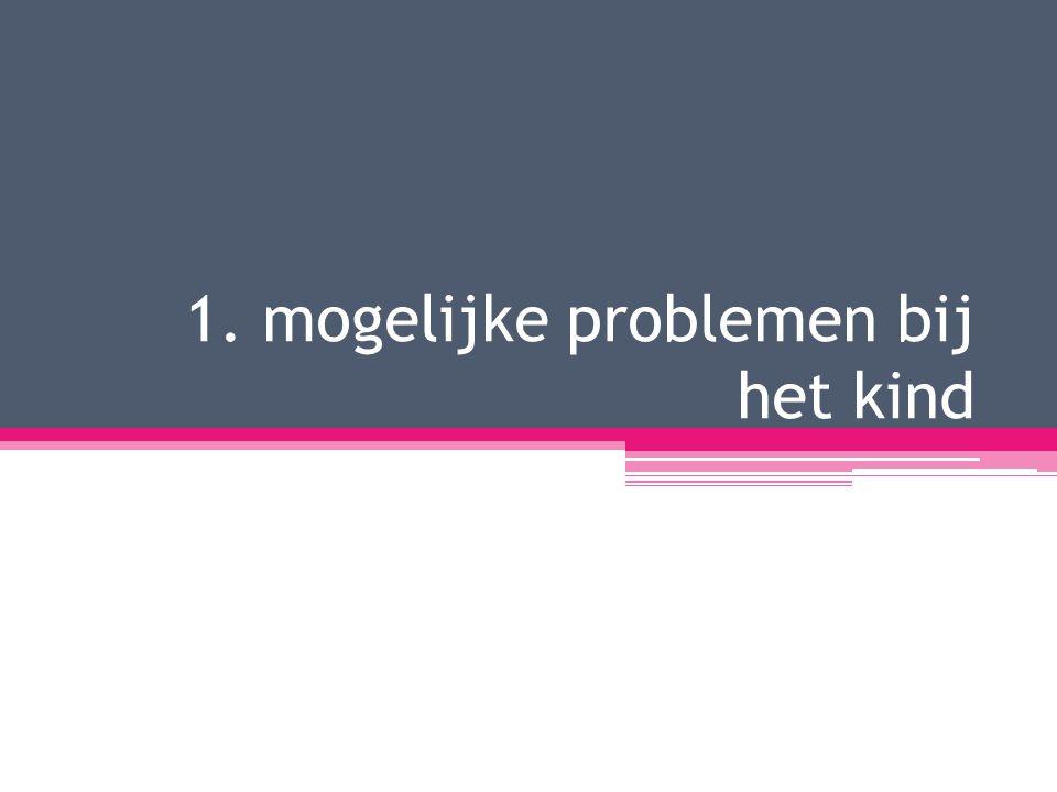 1. mogelijke problemen bij het kind