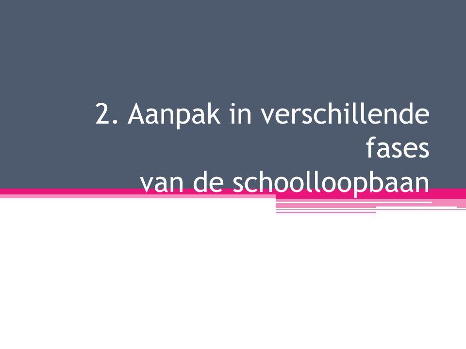 2. Aanpak in verschillende fases van de schoolloopbaan