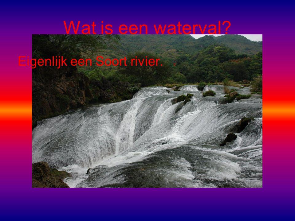 Wat is een waterval Eigenlijk een Soort rivier. o