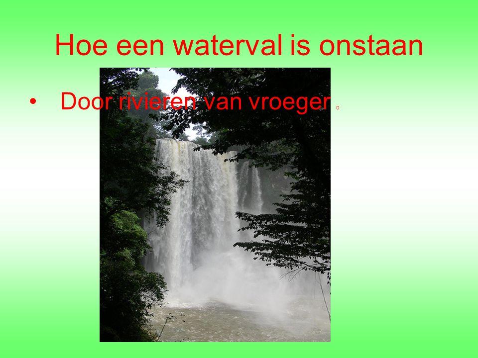 Hoe een waterval is onstaan