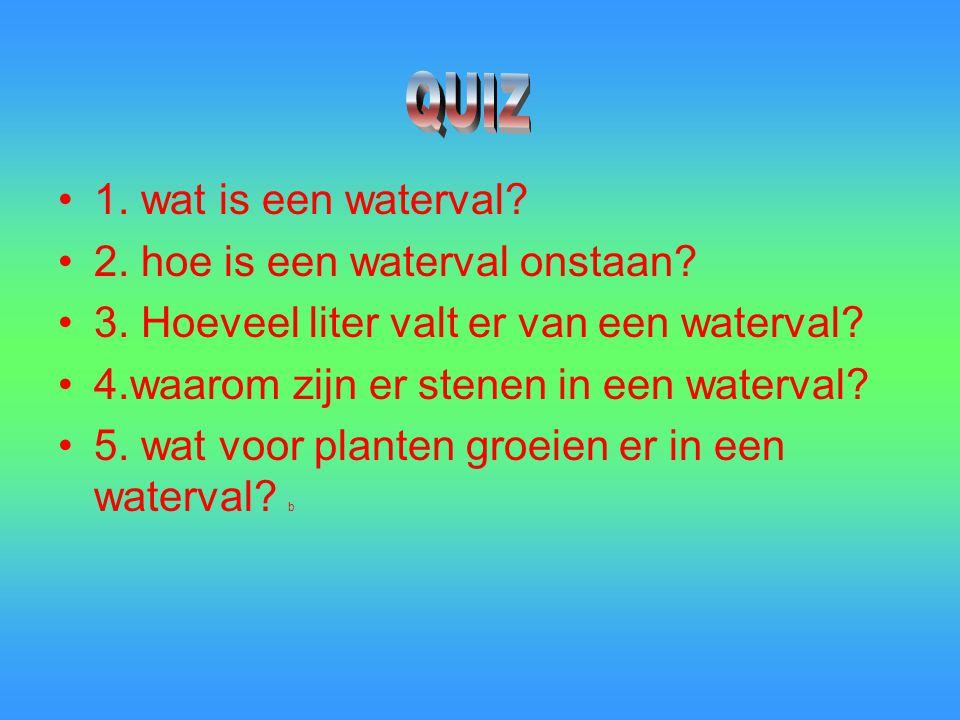 QUIZ 1. wat is een waterval 2. hoe is een waterval onstaan 3. Hoeveel liter valt er van een waterval