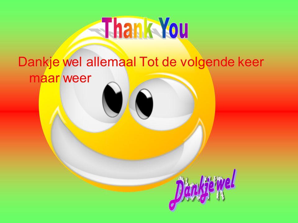 Thank You Dankje wel allemaal Tot de volgende keer maar weer Dankje wel