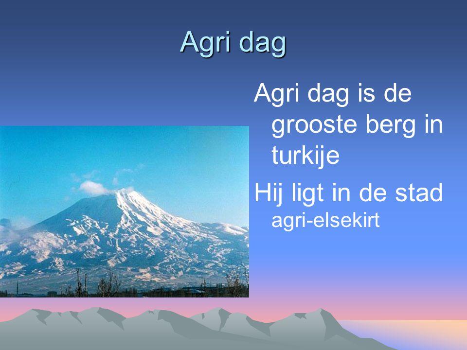 Agri dag Agri dag is de grooste berg in turkije