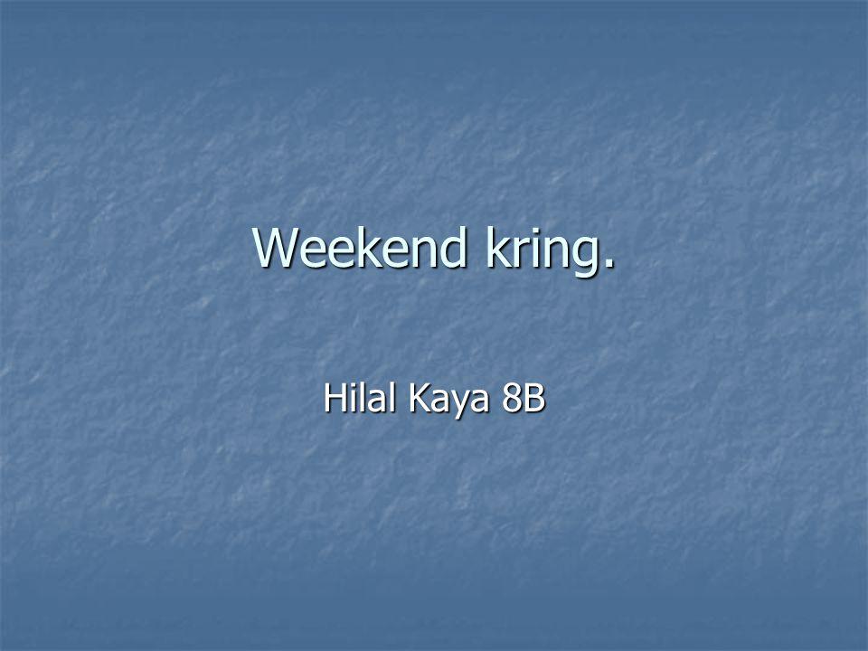 Weekend kring. Hilal Kaya 8B