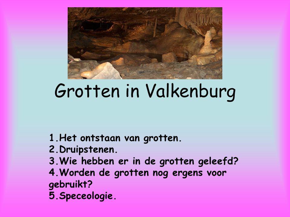 Grotten in Valkenburg 1.Het ontstaan van grotten. 2.Druipstenen.