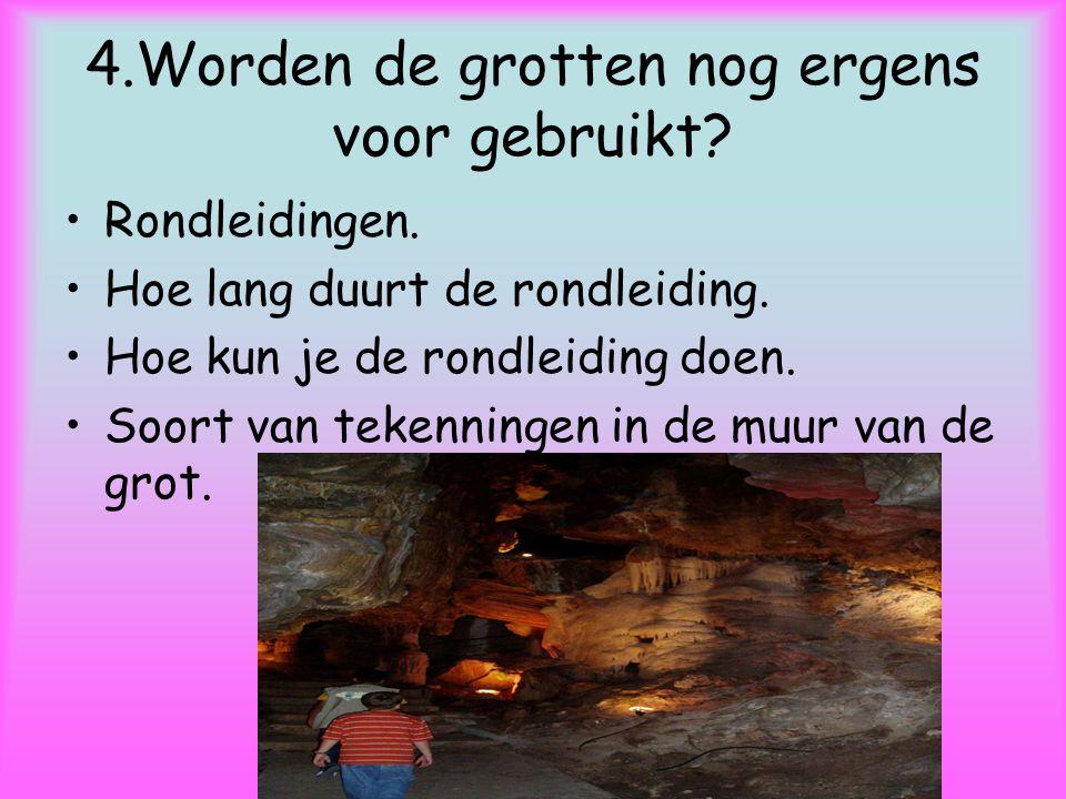 4.Worden de grotten nog ergens voor gebruikt