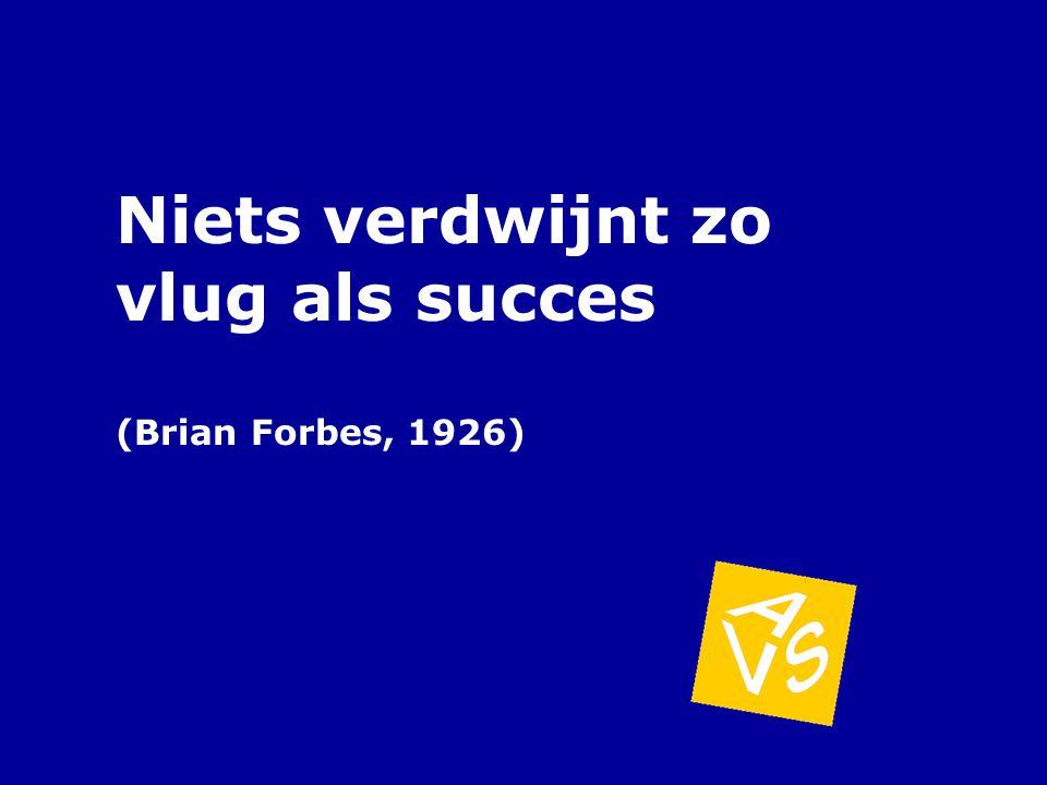 Niets verdwijnt zo vlug als succes (Brian Forbes, 1926)