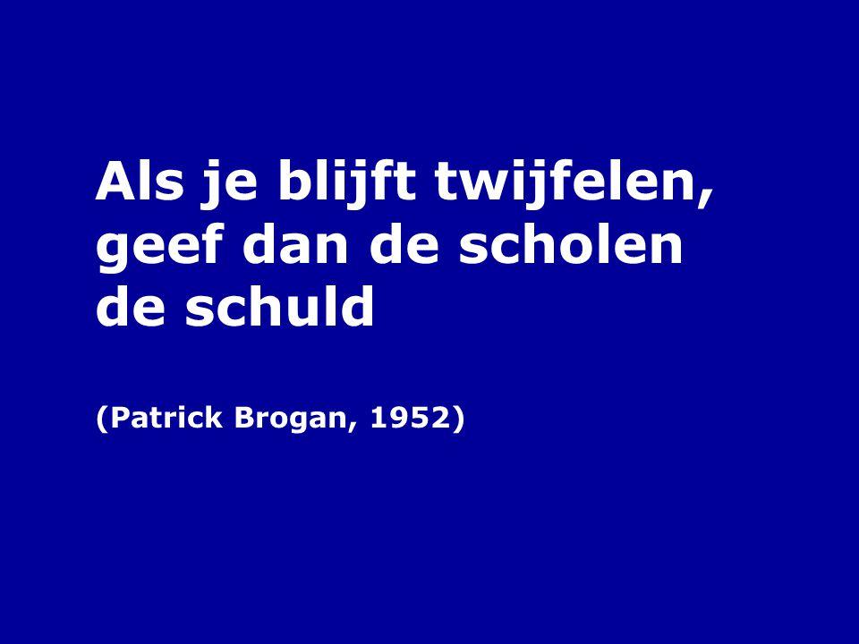 Als je blijft twijfelen, geef dan de scholen de schuld (Patrick Brogan, 1952)