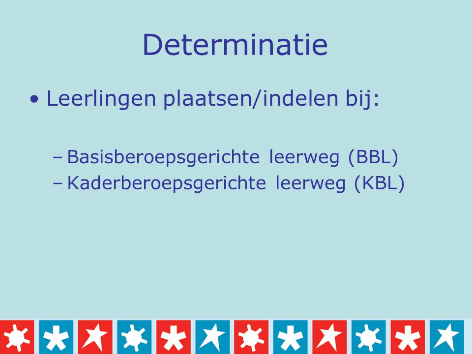 Determinatie Leerlingen plaatsen/indelen bij: