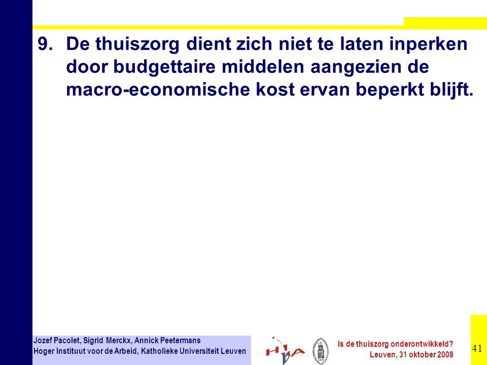 9. De thuiszorg dient zich niet te laten inperken door budgettaire middelen aangezien de macro-economische kost ervan beperkt blijft.
