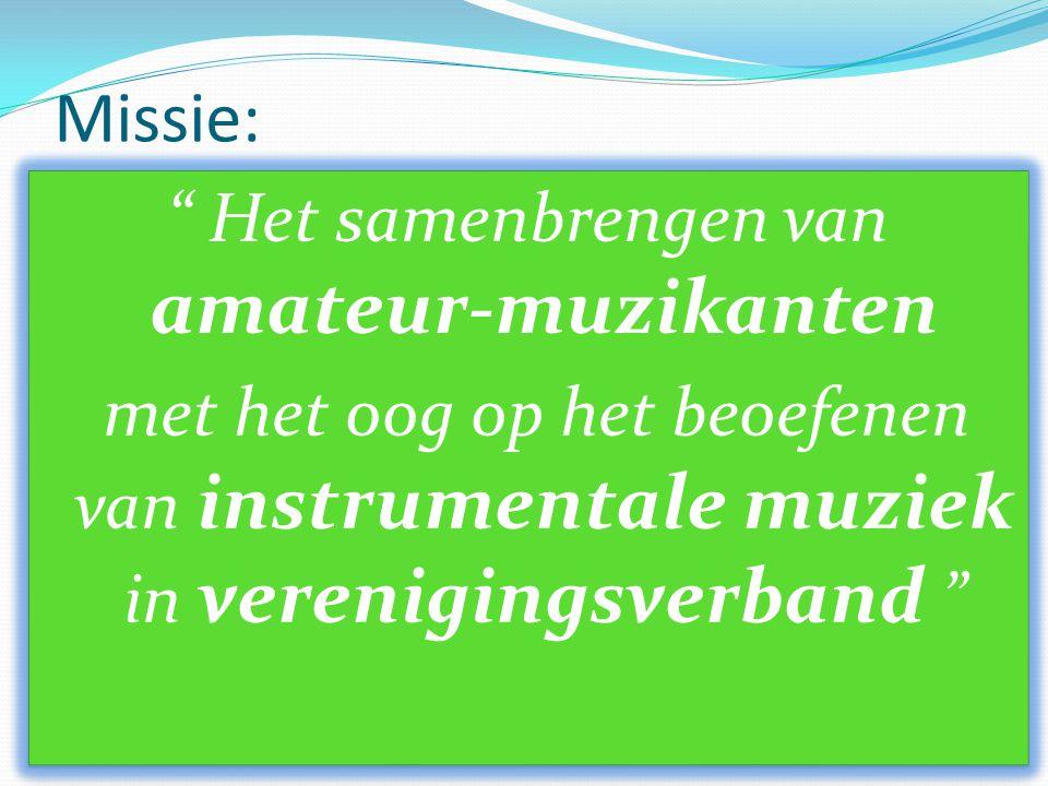 Missie: Het samenbrengen van amateur-muzikanten met het oog op het beoefenen van instrumentale muziek in verenigingsverband