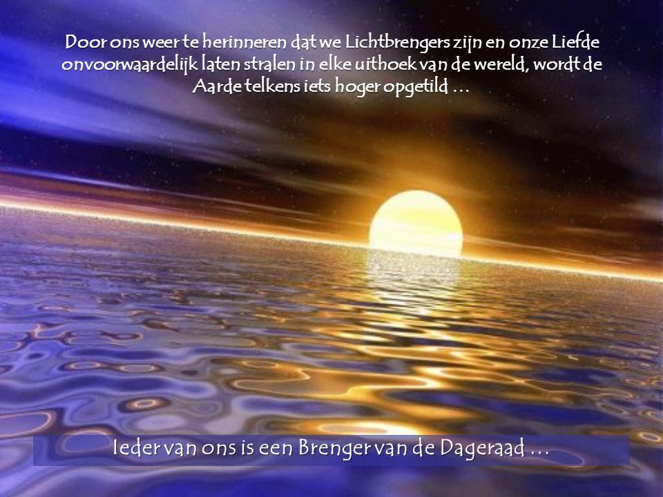 Ieder van ons is een Brenger van de Dageraad …