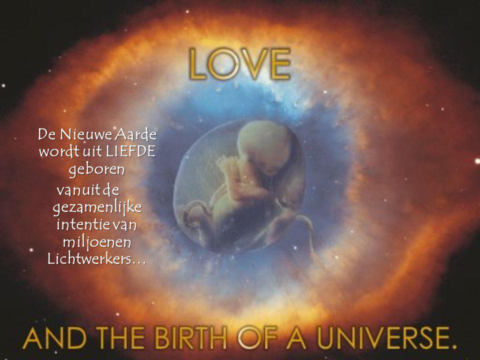 De Nieuwe Aarde wordt uit LIEFDE geboren