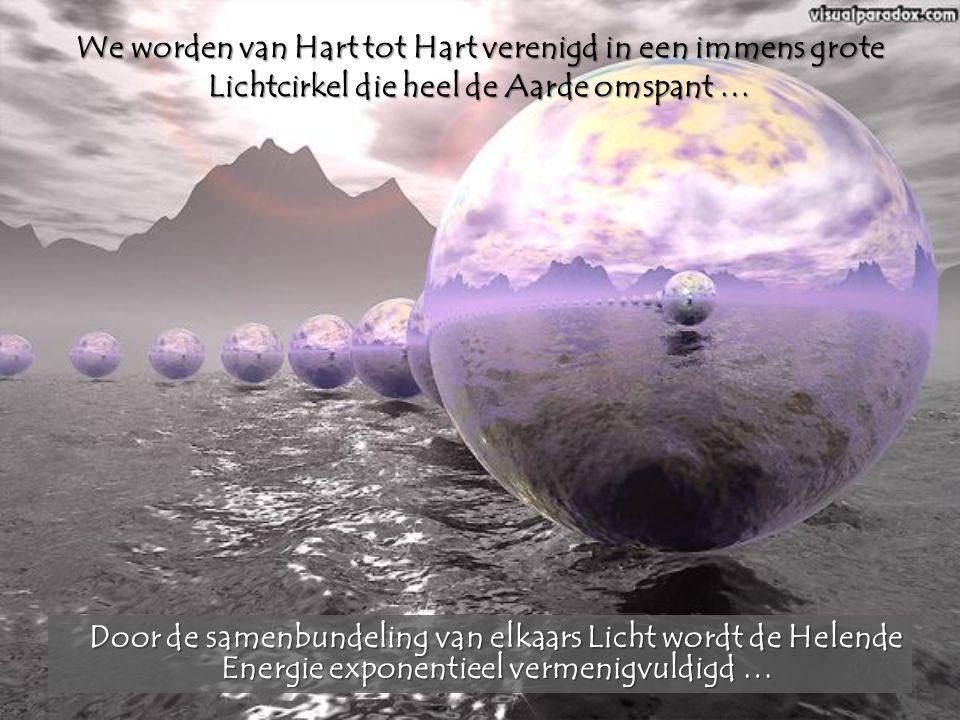 We worden van Hart tot Hart verenigd in een immens grote Lichtcirkel die heel de Aarde omspant …
