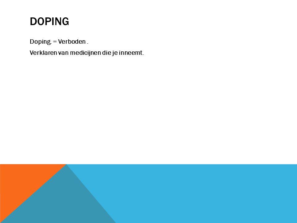 Doping Doping. = Verboden . Verklaren van medicijnen die je inneemt.