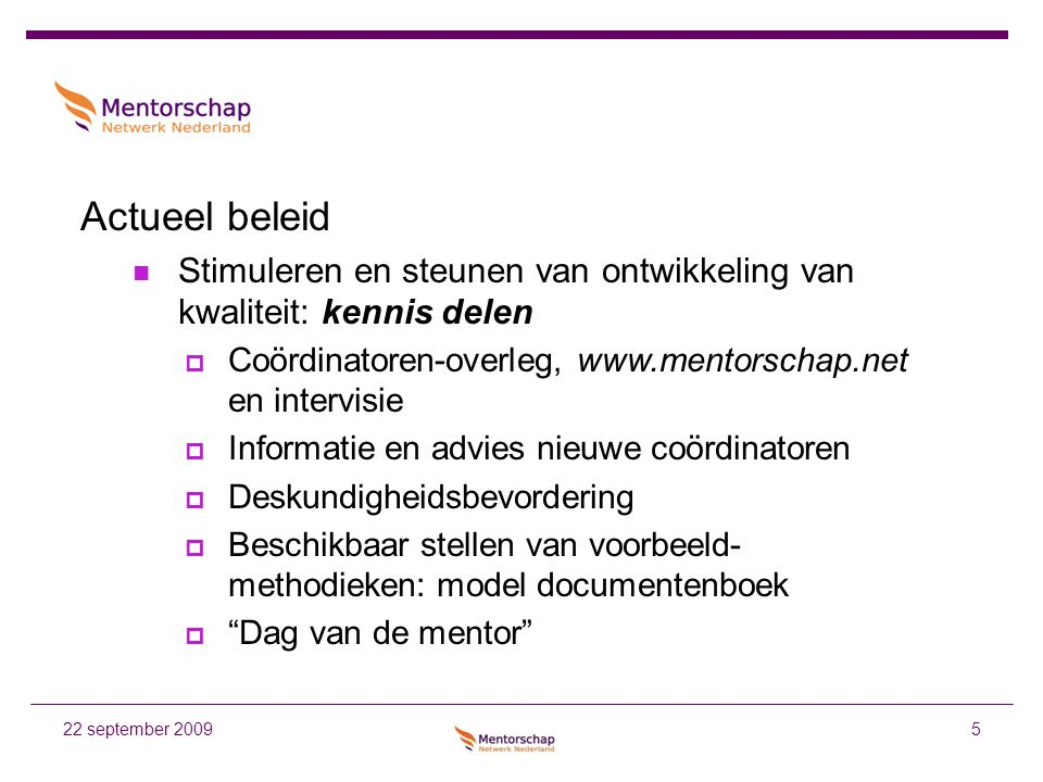 Actueel beleid Stimuleren en steunen van ontwikkeling van kwaliteit: kennis delen. Coördinatoren-overleg, www.mentorschap.net en intervisie.