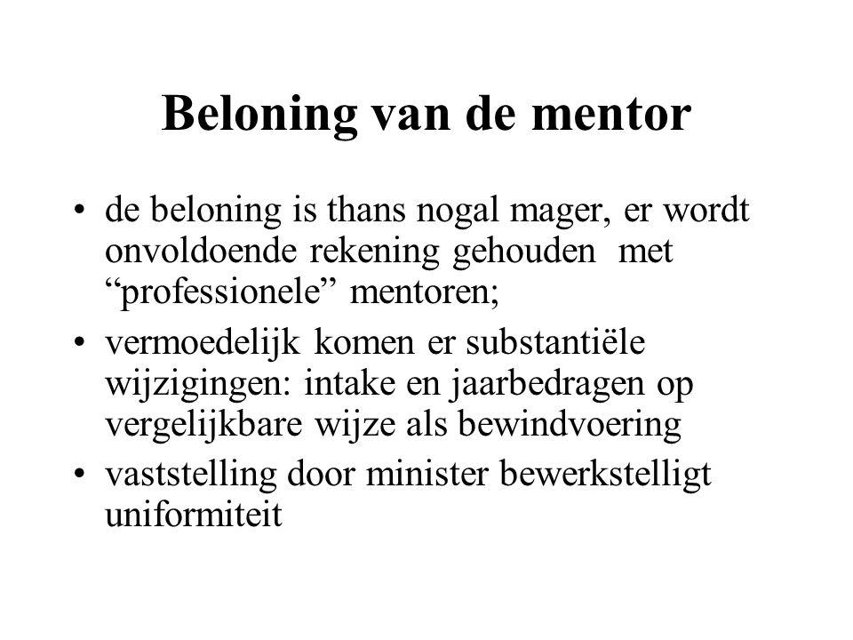 Beloning van de mentor de beloning is thans nogal mager, er wordt onvoldoende rekening gehouden met professionele mentoren;