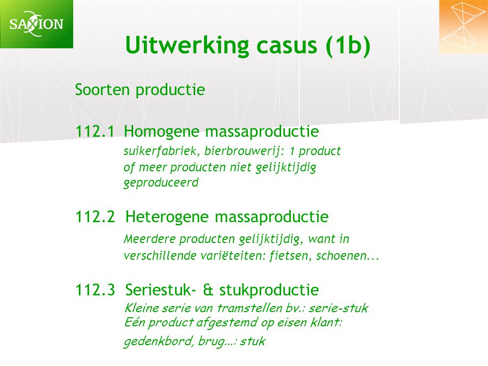 Uitwerking casus (1b) Soorten productie 112.1 Homogene massaproductie