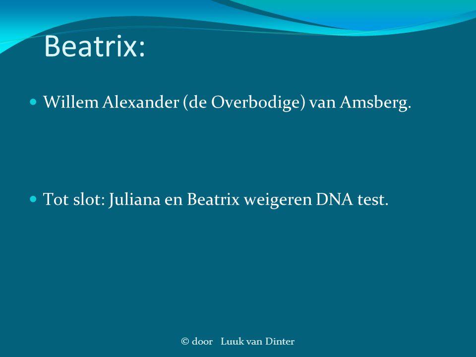 Beatrix: Willem Alexander (de Overbodige) van Amsberg.