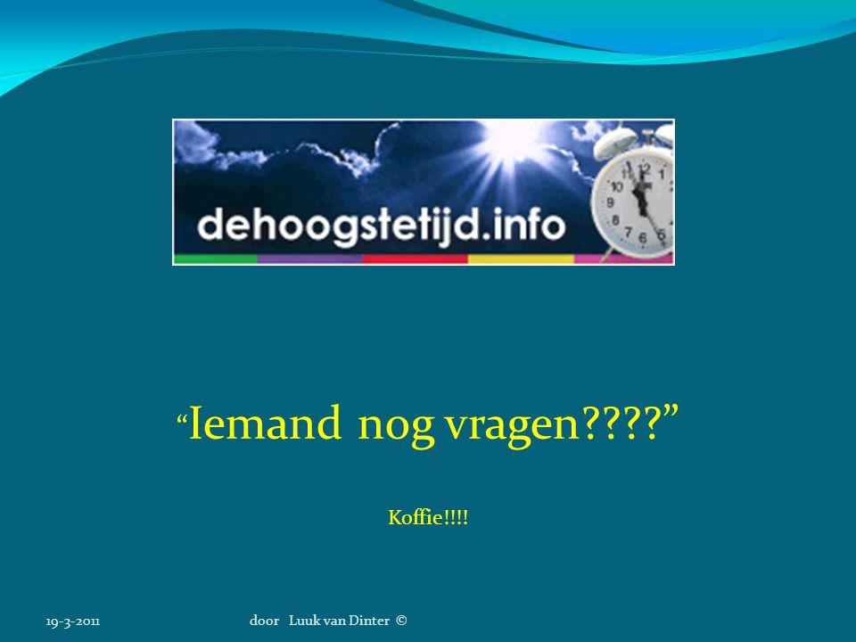Iemand nog vragen Koffie!!!! 19-3-2011 door Luuk van Dinter ©