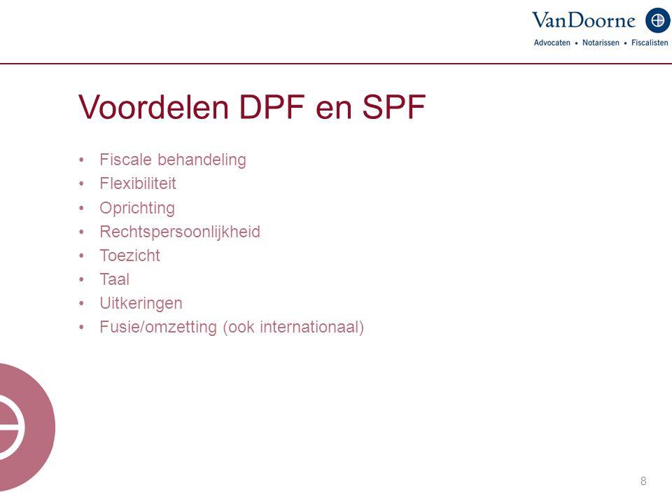 Voordelen DPF en SPF Fiscale behandeling Flexibiliteit Oprichting