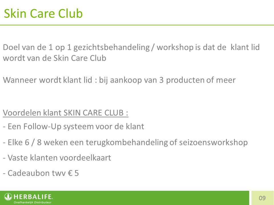Skin Care Club Doel van de 1 op 1 gezichtsbehandeling / workshop is dat de klant lid wordt van de Skin Care Club.