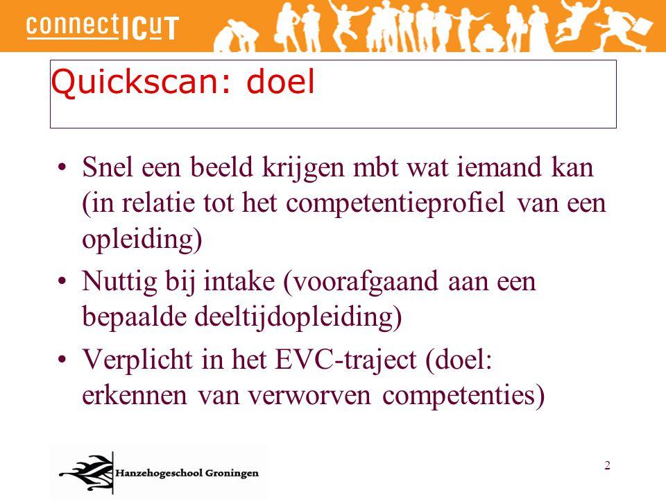 Quickscan: doel Snel een beeld krijgen mbt wat iemand kan (in relatie tot het competentieprofiel van een opleiding)