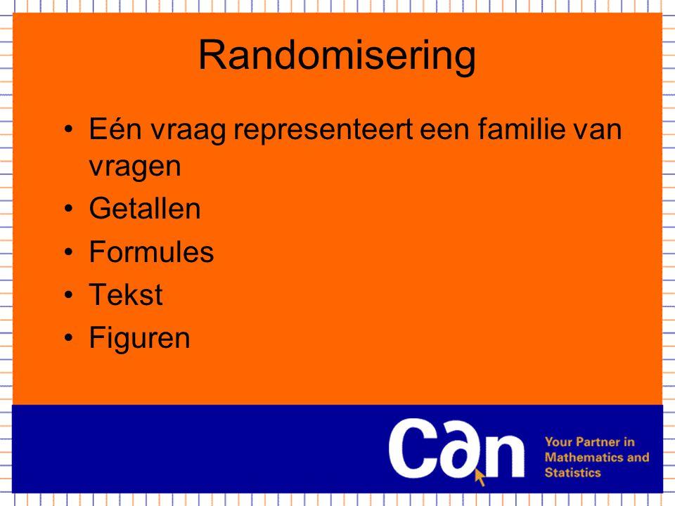 Randomisering Eén vraag representeert een familie van vragen Getallen