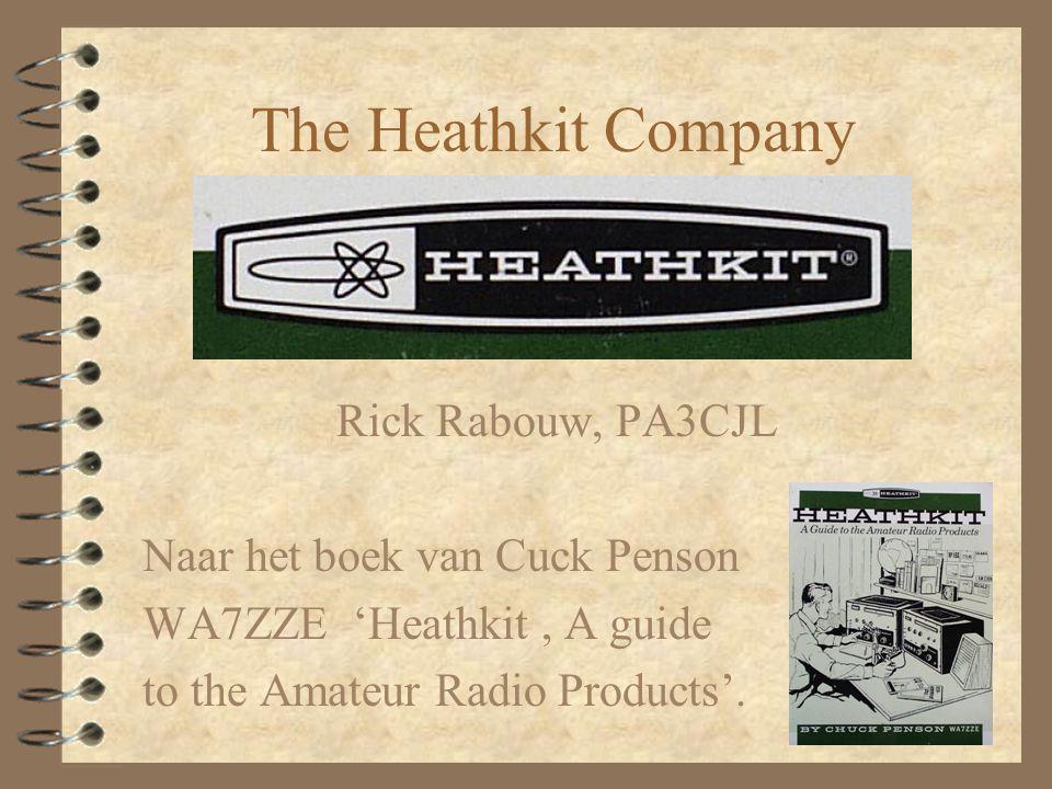The Heathkit Company Rick Rabouw, PA3CJL Naar het boek van Cuck Penson