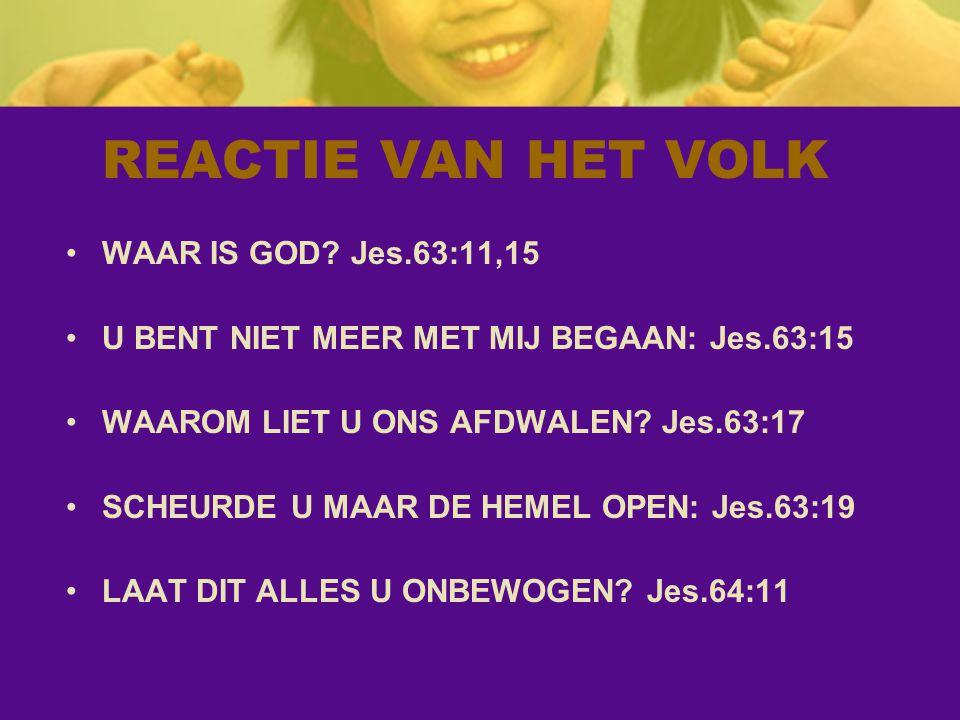 REACTIE VAN HET VOLK WAAR IS GOD Jes.63:11,15