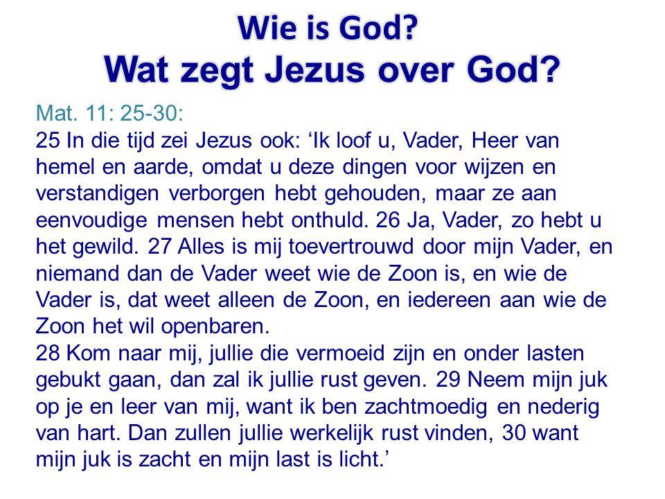 Wie is God Wat zegt Jezus over God Mat. 11: 25-30: