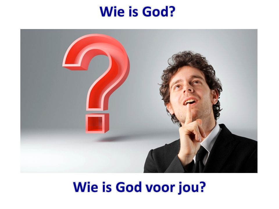 Wie is God Wie is God voor jou
