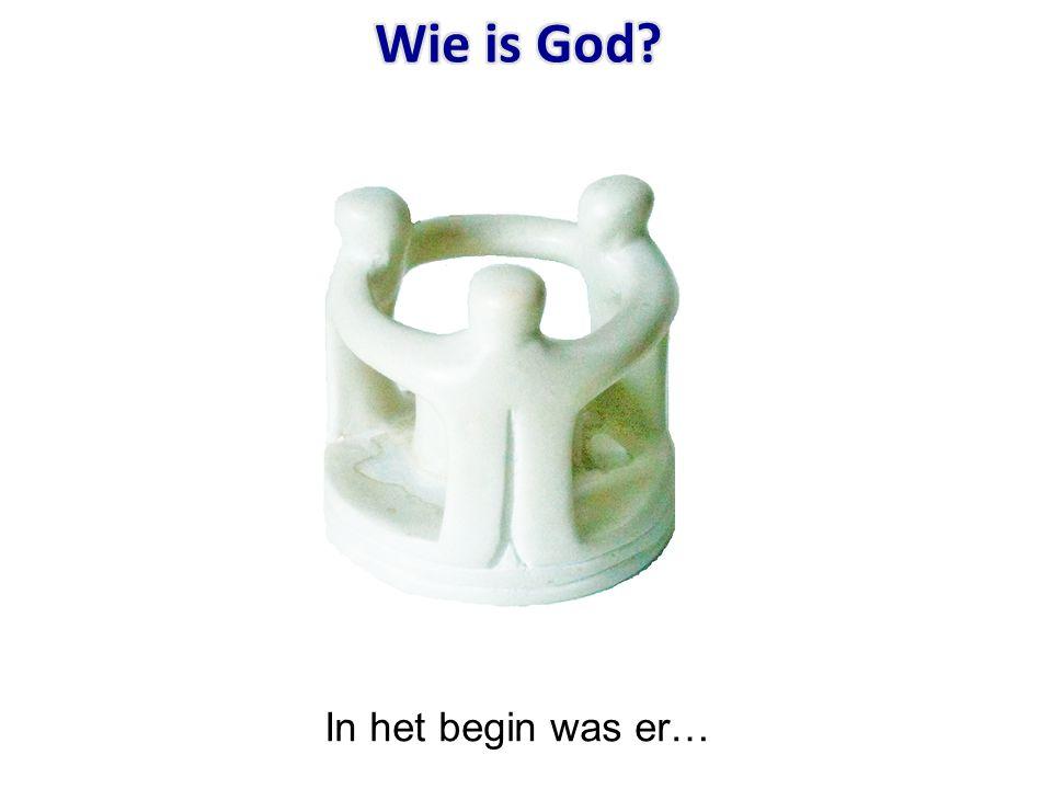 Wie is God In het begin was er…