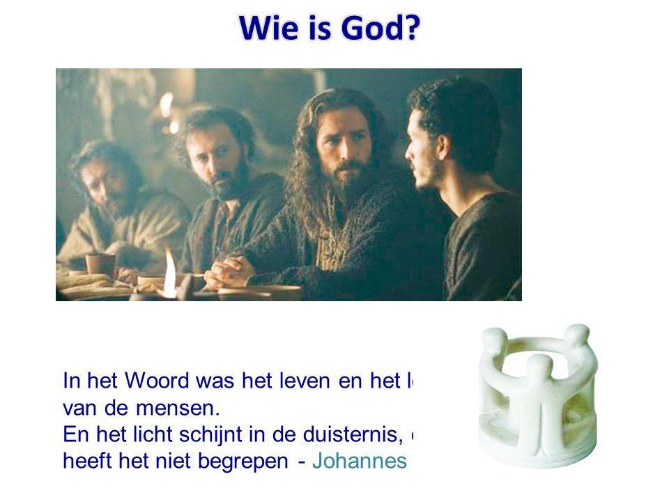 Wie is God In het Woord was het leven en het leven was het licht van de mensen.