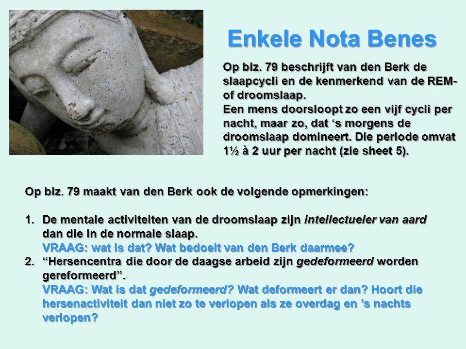 Enkele Nota Benes Op blz. 79 beschrijft van den Berk de slaapcycli en de kenmerkend van de REM- of droomslaap.