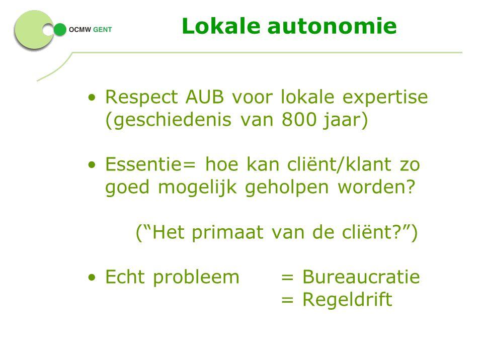 Lokale autonomie Respect AUB voor lokale expertise (geschiedenis van 800 jaar) Essentie= hoe kan cliënt/klant zo goed mogelijk geholpen worden