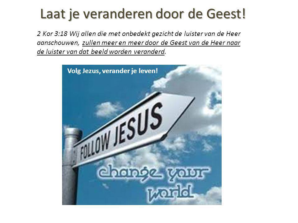 Laat je veranderen door de Geest!