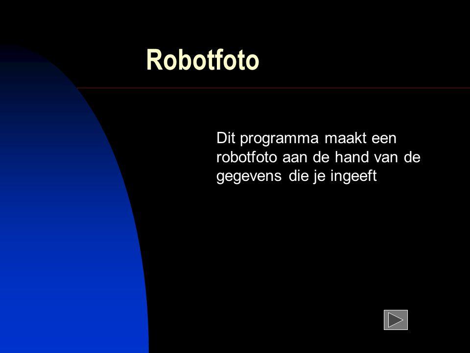 Robotfoto Dit programma maakt een robotfoto aan de hand van de gegevens die je ingeeft