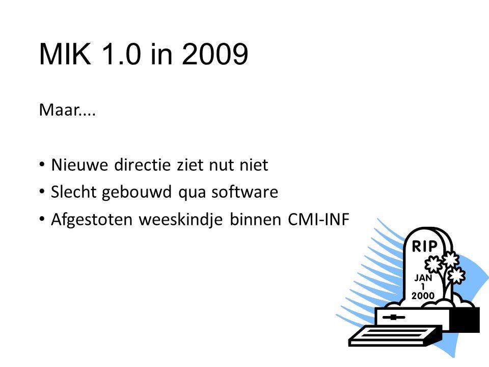 MIK 1.0 in 2009 Maar.... Nieuwe directie ziet nut niet