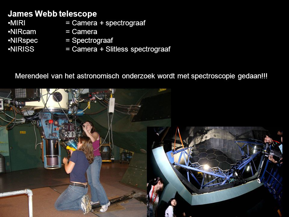 James Webb telescope MIRI = Camera + spectrograaf NIRcam = Camera