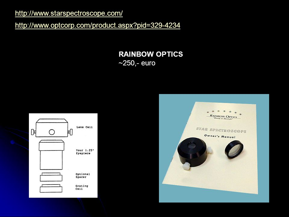 http://www.starspectroscope.com/ http://www.optcorp.com/product.aspx pid=329-4234. RAINBOW OPTICS.