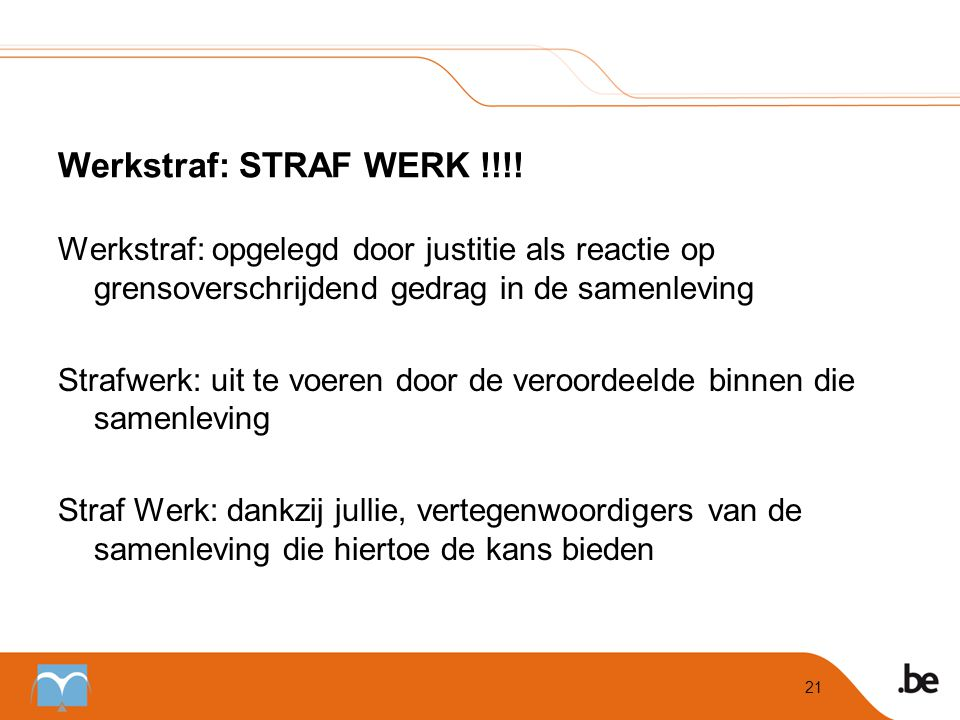 Werkstraf: STRAF WERK !!!! Werkstraf: opgelegd door justitie als reactie op grensoverschrijdend gedrag in de samenleving.