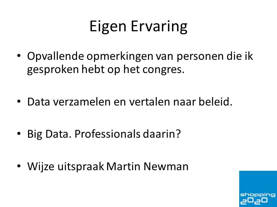 Eigen Ervaring Opvallende opmerkingen van personen die ik gesproken hebt op het congres. Data verzamelen en vertalen naar beleid.