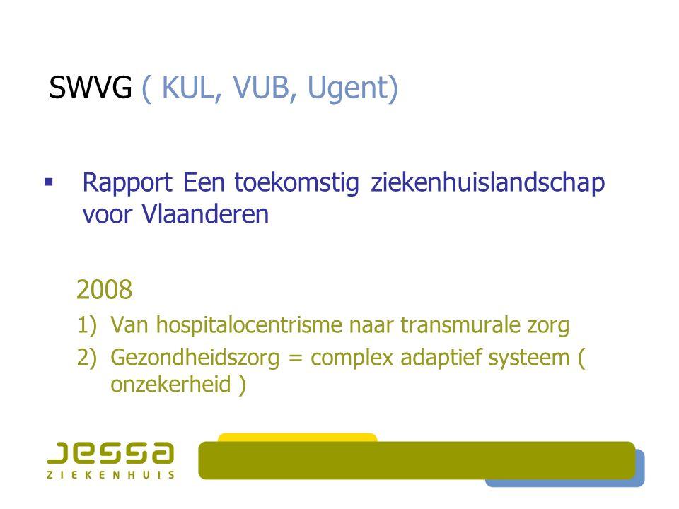 SWVG ( KUL, VUB, Ugent) Rapport Een toekomstig ziekenhuislandschap voor Vlaanderen. 2008. Van hospitalocentrisme naar transmurale zorg.