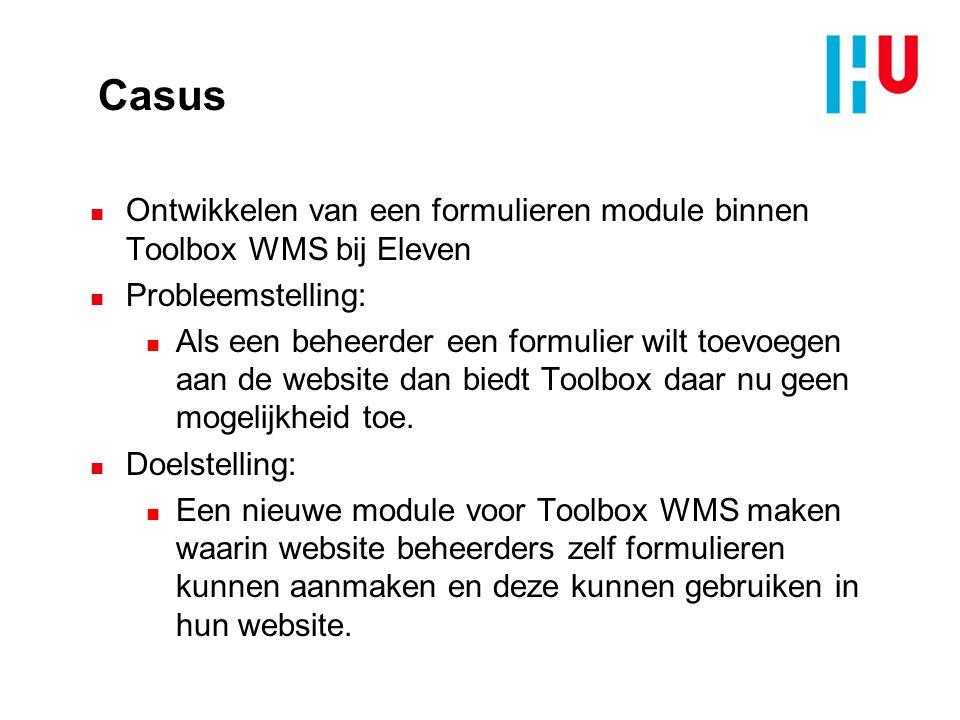 Casus Ontwikkelen van een formulieren module binnen Toolbox WMS bij Eleven. Probleemstelling: