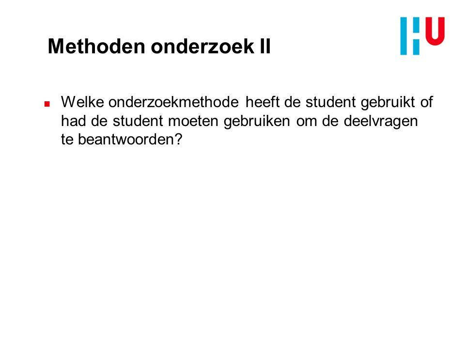 Methoden onderzoek II Welke onderzoekmethode heeft de student gebruikt of had de student moeten gebruiken om de deelvragen te beantwoorden